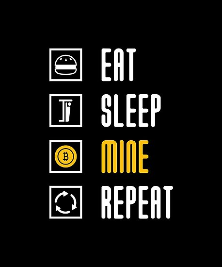 Eat, Sleep, Mine, Repeat